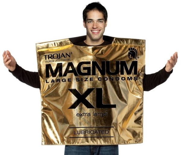 There's a condom big enough for every dick.